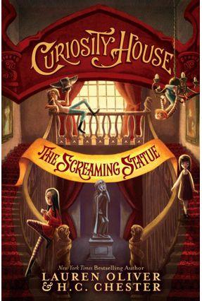 Curiosity House - The Screaming Statue - Oliver,Lauren H. C. Chester   Hoshan.org