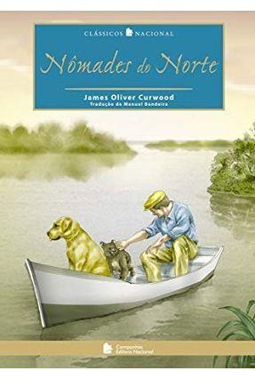 Nômades do Norte - Col. Clássicos Nacional - Curwood,James Olivier   Hoshan.org