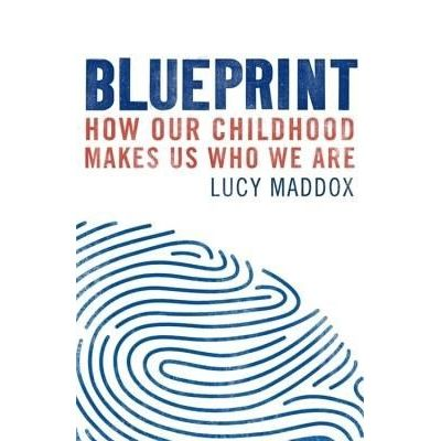 Blueprint - How Our Childhood Makes Us Who We Are