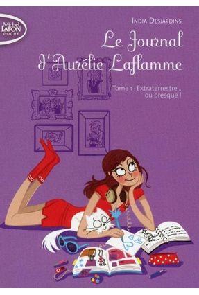 Le Journal D'aurélie Laflamme - Tome 1 - Extraterrestre... ou Presque ! - Desjardins,India   Tagrny.org