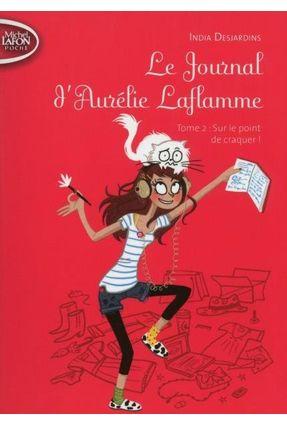 Le Journal D'aurélie Laflamme - Tome 2 Sur Le Point De Craquer ! - Touliatou, Sophia Desjardins, India Desjardins, India | Nisrs.org