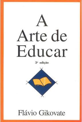 A Arte de Educar - Gikovate,Flavio | Tagrny.org