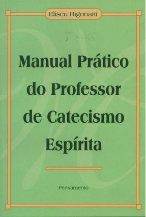 Manual Prático do Professor de Catecismo Espírita - Rigonatti,Eliseu   Hoshan.org