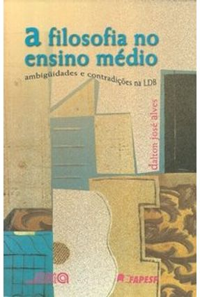 A Filosofia no Ensino Médio - Col. Educação Contemporânea - Alves,Dalton José pdf epub