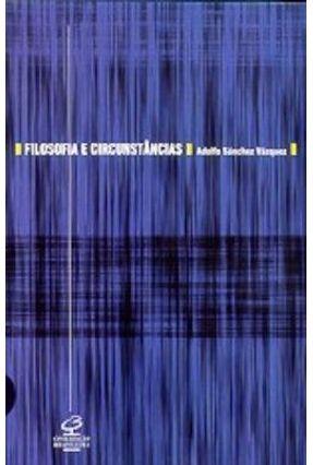 Filosofia e Circunstância - Vazquez,Adolfo Sanchez   Hoshan.org