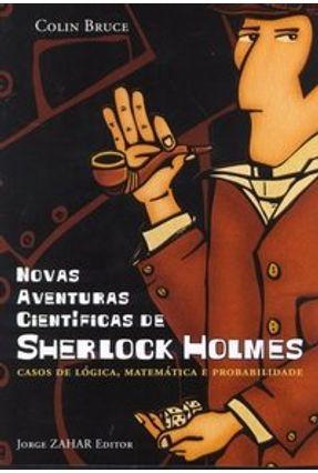As Novas Aventuras de Sherlock Holmes - Casos de Lógica, Matemáica e Probabilidade - Bruce,Colin pdf epub
