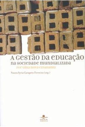 A Gestão da Educação na Sociedade Mundializada - Por uma Nova Cidadania - Ferreira,Naura S. Carapeto pdf epub