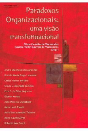 Paradoxos Organizacionais - Um Visão Tranformacional - Vasconcelos,Flávio Carvalho de Vasconcelos,Isabella Freitas Gouveia de   Nisrs.org