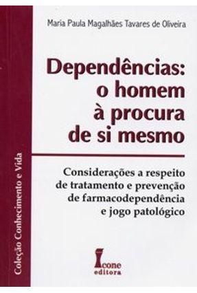 Dependências - O Homem À Procura de Si Mesmo - Col. Conhecimento e Vida - Oliveira,Maria Paula Magalhães Tavares de | Hoshan.org