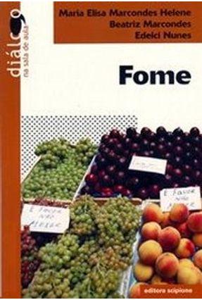 Edição antiga - Fome - Col. Diálogo na Sala de Aula - Marcondes,Maria Eliza | Tagrny.org