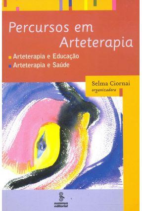 Percurso em Arteterapia - Terapia e Educação - Arteterapia e Saúde - Vol. 64 - Ciornai,Selma | Hoshan.org