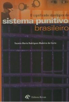 O Significado Ideológico do Sistema Punitivo Brasileiro - Costa,Yasmin Maria Rodrigues Madeira da | Hoshan.org