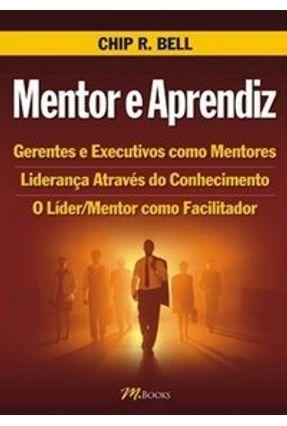 Mentor e Aprendiz - Bell,Chip R. | Hoshan.org