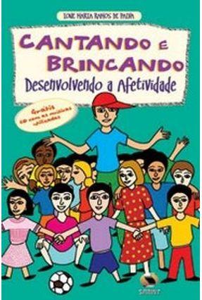 Cantando e Brincando: Desenvolvendo a Afetividade - Paiva,Ione Maria R. De   Hoshan.org