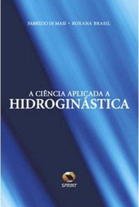 A Ciência Aplicada À Hidroginástica - Brasil,Roxana Di Masi,Fabrizio | Hoshan.org
