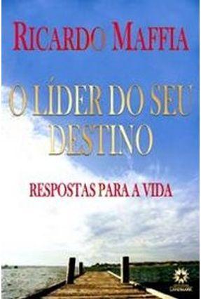 O Líder do Seu Destino - Respostas Para A Vida - Maffia,Ricardo pdf epub