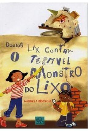 Doutor Lix Contra o Terrível Monstro do Lixo - Brioschi,Gabriela | Tagrny.org