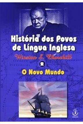 História dos Povos de Língua Inglesa  - Vol. II - O Novo Mundo - Churchill,Winston | Tagrny.org