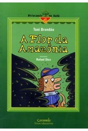 Edição antiga - A Flor da Amazônia - Col. Brincando na Rede - Brandão, Toni | Nisrs.org