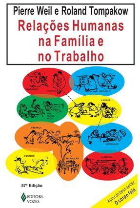 Relações Humanas na Família e no Trabalho - 54ª Ed. 2008 - Weil,Pierre   Tagrny.org