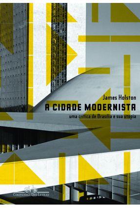 A Cidade Modernista - Uma Crítica de Brasília - Hoslton,James | Nisrs.org