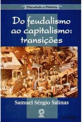 Do Feudalismo ao Capitalismo - Transições - Col. Discutindo a História - Salinas,Samuel Sérgio | Tagrny.org