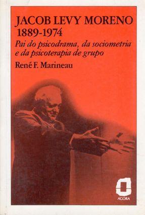 Jacob Levy Moreno 1889-1974 - Marineau,Rene F.   Hoshan.org
