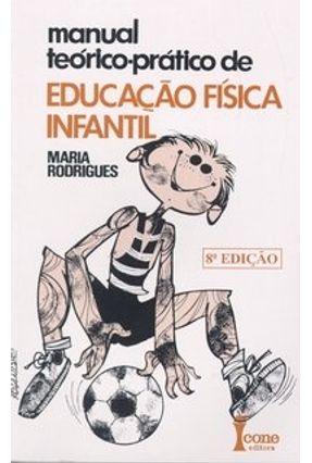 Manual Teórico-prático de Educação Física Infantil - Rodrigues,Maria | Hoshan.org