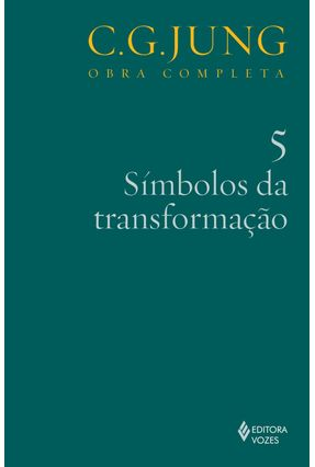Símbolos da Transformação - Vol. 5 - Col. Obra Completa - 7ª Ed. - 2011 - Jung,Carl Gustav | Tagrny.org