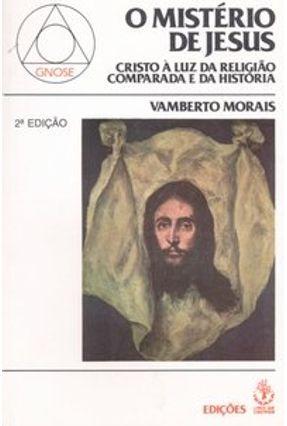 O Mistério de Jesus - Cristo À Luz da Religião Comparada e da História - Morais,Vamberto pdf epub