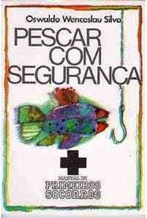 Pescar Com Seguranca - Silva,Oswaldo Wenceslau | Tagrny.org