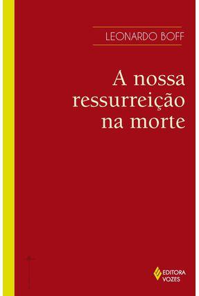 A Nossa Ressurreicao na Morte - Boff,Leonardo pdf epub