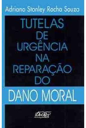 Tutelas de Urgencia na Reparacao Dano Moral - Souza,Adriano Stanley Rocha pdf epub