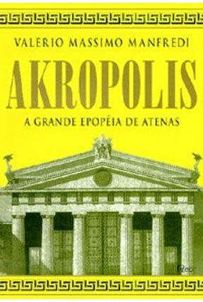 Akropolis a Grande Epopeia de Atenas - Manfredi,Valerio Massimo | Hoshan.org