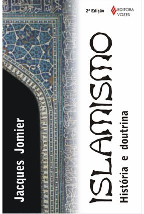 Islamismo - Historia e Doutrina - Jomier,Jacques | Hoshan.org