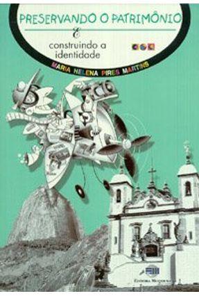 Preservando o Patrimônio e Construindo a Identidade - Col. Aprendendo a Com-viver - Martins,Maria Helena Pires   Nisrs.org