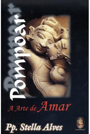 Pompoar - A Arte de Amar - 8ª Ed. 2013 - Alves,Stella   Hoshan.org