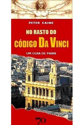 No Rasto do Código da Vinci - Um Guia De Paris - Caine,Peter | Hoshan.org