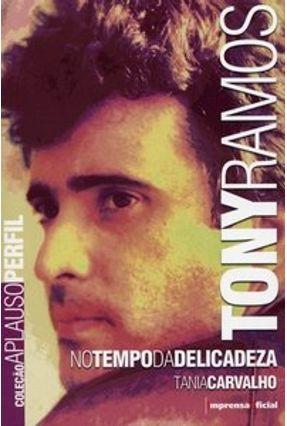 Tony Ramos - No Tempo da Delicadeza - Col. Aplauso Perfil - Carvalho,Tânia | Tagrny.org