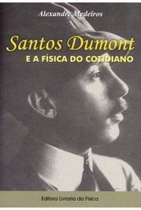 Santos Dumont e a Física do Cotidiano - Medeiros,Alexandre   Tagrny.org