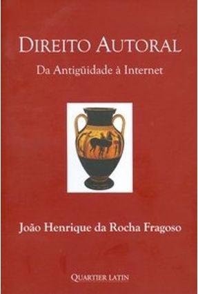 Direito Autoral - Da Antiguidade À Internet - Fragoso,João Henrique da Rocha pdf epub