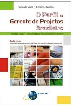 O Perfil do Gerente de Projetos Brasileiro - Ferreira,Fernanda Maria P. F. Ramos   Nisrs.org