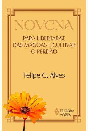 Novena para Libertar-se das Mágoas e Cultivar o Perdão - Alves,Felipe G. pdf epub