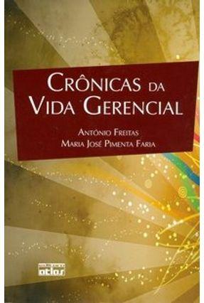 Edição antiga - Crônicas da Vida Gerencial - Freitas,Antonio Faria,Maria José Pimenta | Nisrs.org