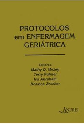 Protocolos em Enfermagem Geriátrica - Fulmer,Terry Zwicker,Deanne Mezey,Mathy Doval | Tagrny.org