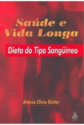 Saúde e Vida Longa - Dieta do Tipo Sangüíneo - Richter,Artenio Olívio | Hoshan.org