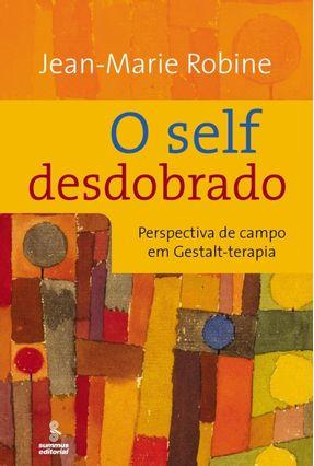 O Self Desdobrado - Perspectiva de Campo em Gestalt-terapia - Robine,Jean-Marie | Hoshan.org