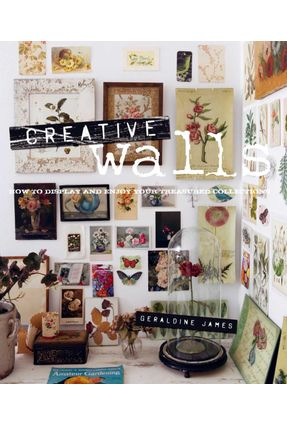 Creative Walls - How To Display And Enjoy Your Treasured Collections - James,Geraldine   Tagrny.org