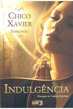 Indulgência - Mensagens de Conforto Espiritual - Xavier,Francisco Candido | Tagrny.org