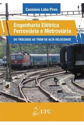 Engenharia Elétrica Ferroviária e Metroviária - do Trólebus ao Trem de Alta Velocidade - Lobo Pires,Cassiano | Hoshan.org